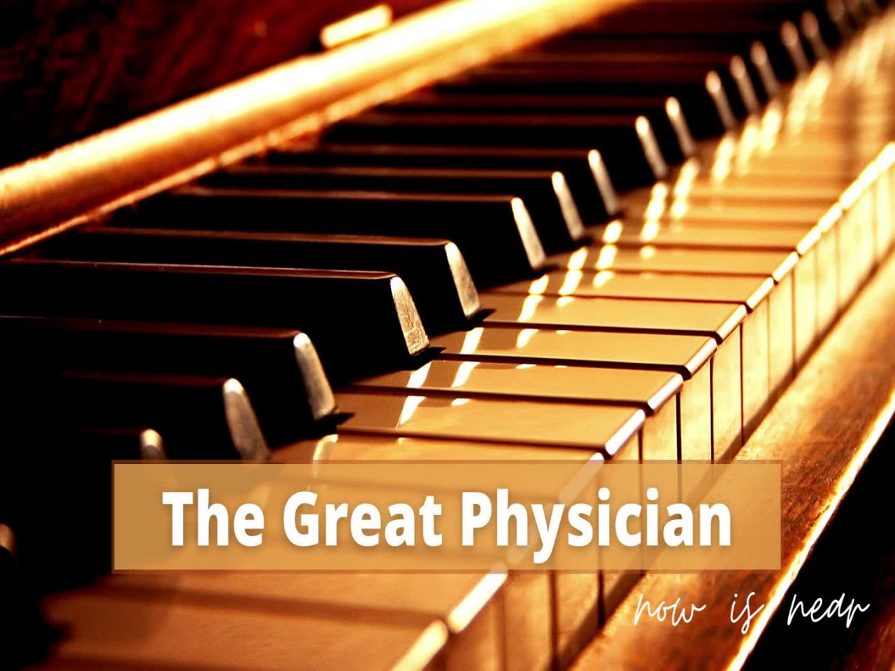 The Great Physician Now Is Near